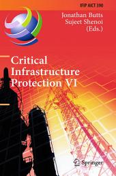 Critical Infrastructure Protection VI: 6th IFIP WG 11.10 International Conference, ICCIP 2012, Washington, DC, USA, March 19-21, 2012, Revised Selected Papers