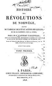 Histoire des révolutions de Norwège: suivie du tableau de l'état actuel de ce pays, et de ses rapports avec la Suède, Volumes1à2