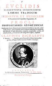 Evclidis Elementorvm geometricorvm libros tredecim: Isidorvm et Hypsiclem & recentiores de corporibus regularibus, & Procli propositiones geometricas, immisionemque duarum rectarum linearum continué proportionalium inter duas rectas, tàm secundùm antiquos, quàm secundùm recentiores geometras, nouis vbique ferè demonstrationibus illustrauit, & multis definitionibus, axiomatibus, propositionibus, corollariis, & animaduersionibus, ad geometriam rectè intelligendam necessariis