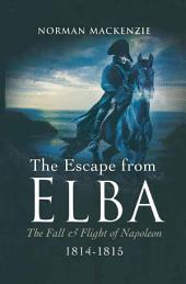 The Escape From Elba: The Fall & Flight of Napoleon 1814-1815