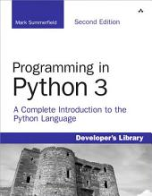 Programming in Python 3: A Complete Introduction to the Python Language, Edition 2