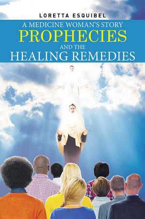 A Medicine Woman s Story  Prophecies and the Healing Remedies