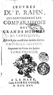 Oeuvres du P. Rapin, qui contiennent les comparaisons des grands hommes de l'antiquité, qui ont le plus excellé dans les belles lettres. ... Tome premier [-troisieme]: 1.1, Volume1