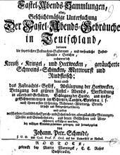 Fastel-Abends-Sammlugen, oder, Geschichtmaessige Untersuchung Der Fastel-Abends-Gebraeuche in Teutschland... herausgegeben von Johann. Petr. Schmidt...