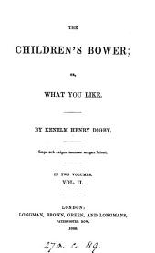 The children's bower; or, What you like