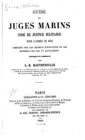 Guide des juges marins: code de justice militaire pour l'armée de mer, complété par les décrets d'exécution et les diverses lois qui s'y rattachent, expliqué et commenté