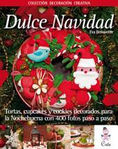 Dulce Navidad: Tortas, cupcakes y cookies decoradas para la Nochebuena con 400 fotos fotos paso a paso