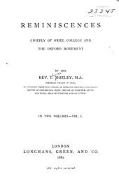 Reminiscences Chiefly of Oriel College and the Oxford Movement: Volume 1