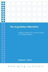 The Augustinian Alternative: Religious Skepticism and the Search for a Liberal Politics