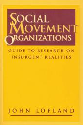 Social Movement Organizations: Guide to Research on Insurgent Realities