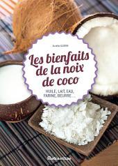 Les bienfaits de la noix de coco: Huile, lait, eau, farine, beurre