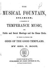 The Musical Fountain, Enlarged: A Collection of Temperance Music, for Public and Social Meetings and the Home Circle