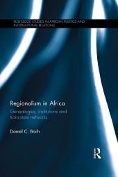 Regionalism in Africa: Genealogies, institutions and trans-state networks