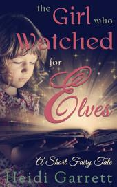 The Girl Who Watched for Elves: A Short Fairy Tale
