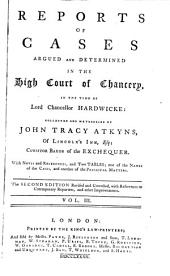 Reports of Cases Argued and Determined in the High Court of Chancery: In the Time of Lord Chancellor Hardwicke [1736-1754], Volume 3