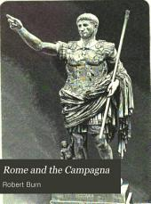 Rome and the Campagna: An Historical and Topographical Description of the Site, Buildings, and Neighbourhood of Ancient Rome