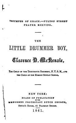 The Little Drummer Boy  Clarence D  McKenzie  the Child of the Thirteenth Regiment  N  Y  S  M  PDF