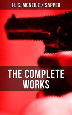 The Complete Works of H  C  McNeile  Sapper    PDF