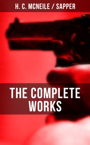 The Complete Works of H  C  McNeile  Sapper