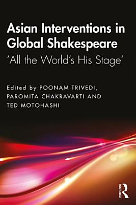 Asian Interventions in Global Shakespeare PDF