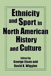 Ethnicity and Sport in North American History and Culture Book