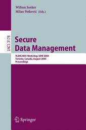 Secure Data Management: VLDB 2004 Workshop, SDM 2004, Toronto, Canada, August 30, 2004, Proceedings