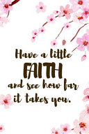Have A Little Faith And See How Far It Takes You.