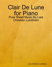 Clair De Lune for Piano - Pure Sheet Music By Lars Christian Lundholm