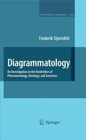 Diagrammatology: An Investigation on the Borderlines of Phenomenology, Ontology, and Semiotics
