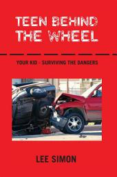 Teen Behind The Wheel: Your Kid - Surviving the Dangers