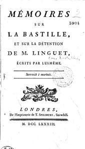 Mémoires sur la Bastille et sur la détention de M. Linguet, écrits par lui-même