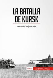 La batalla de Kursk: Hitler contra el Ejército Rojo