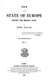 View of the State of Europe During the Middle Ages: Volume 1