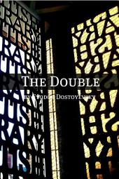 The Double: A Petersburg Poem (Annotated with a Biography about the Life and Times of Fyodor Dostoyevsky)