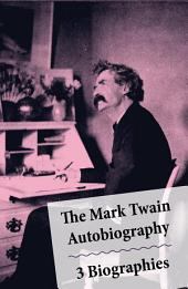 The Mark Twain Autobiography + 3 Biographies: 4 Mark Twain Biographies In 1 Book: Chapters From My Autobiography By Mark Twain + My Mark Twain By William Dean Howells' + Mark Twain A Biography By Albert Bigelow Paine + The Boys' Life Of Mark Twain By Albert Bigelow Paine