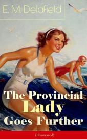 The Provincial Lady Goes Further (Illustrated): A Humorous Tale - Satirical Sequel to The Diary of a Provincial Lady From the Famous Author of Thank Heaven Fasting & The Way Things Are