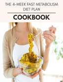 The 4-week Fast Metabolism Diet Plan Cookbook