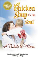 Chicken Soup for the Soul A Tribute to Moms PDF