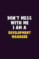 Don't Mess With Me, I Am A Development Manager