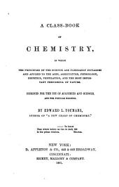 A Class-book of Chemistry: In which the Principles of the Science are Familiarly Explained and Applied to the Arts, Agriculture, Physiology, Dietetics, Ventilation, and the Most Important Phenomena of Nature : Designed for the Use of Academies and Schools and for Popular Reading