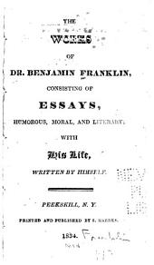 The works of Dr. Benjamin Franklin: consisting of essays, humourous, moral, and literary : with his life