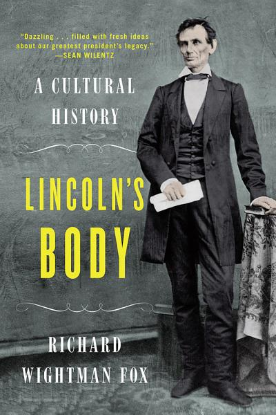 Lincolns Body A Cultural History