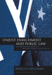 Unjust Enrichment and Public Law: A Comparative Study of England, France and the EU