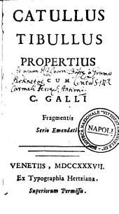 Catullus Tibullus Propertius cum C. Galli Fragmentis serio emendati
