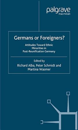 Germans or Foreigners  Attitudes Toward Ethnic Minorities in Post Reunification Germany PDF