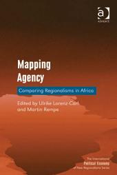 Mapping Agency: Comparing Regionalisms in Africa