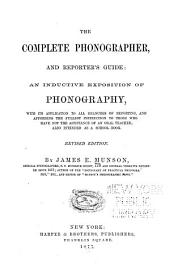 The Complete Phonographer, and Reporter's Guide: An Inductive Exposition of Phonography, with Its Application to All Branches of Reporting ...