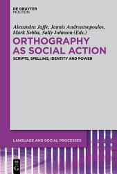 Orthography As Social Action Book PDF