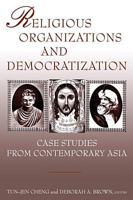 Religious Organizations and Democratization  Case Studies from Contemporary Asia PDF