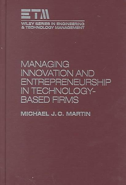 Managing Innovation and Entrepreneurship in Technology Based Firms PDF